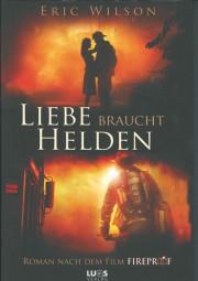 Liebe braucht Helden (Roman nach dem Film FIREPROOF)
