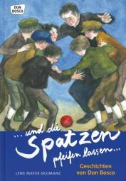 ...und die Spatzen pfeifen lassen - Geschichten von Don Bosco