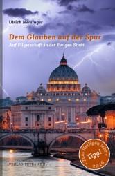 Dem Glauben auf der Spur - Auf Pilgerschaft in der Ewigen Stadt