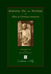 Alles in Christus erneuern - Bischofsworte zur Wiedererrichtung einer christlichen Gesellschaft