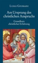 Am Ursprung des christlichen Anspruchs - Grundkurs christlicher Erfahrung