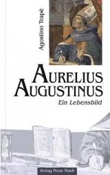 Aurelius Augustinus - Ein Lebensbild