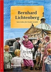 Bernhard Lichtenberg - Sein Leben für Kinder erzählt