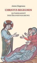 Christus begegnen im Sakrament der Krankensalbung