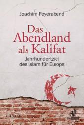 Das Abendland als Kalifat - Jahrhundertziel des Islam für Europa