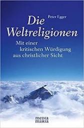 Die Weltreligionen - Mit einer kritischen Würdigung aus christlicher Sicht