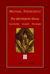 Die überlieferte Messe - Geschichte, Gestalt und Theologie des klassischen römischen Ritus