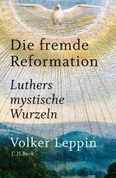 Die fremde Reformation - Luthers mystische Wurzeln