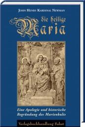 Die heilige Maria. Eine Apologie und historische Begründung des Marienkults.