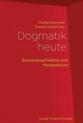 Dogmatik heute: Bestandsaufnahme und Perspektiven