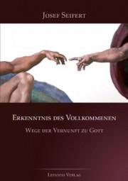 Erkenntnis des Vollkommenen: Wege der Vernunft zu Gott