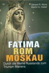 Fatima Rom Moskau - Durch die Weihe Russlands zum Triumph Mariens