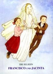 Die seligen Francisco und Jacinta - Die Hirtenkinder unserer lieben Frau