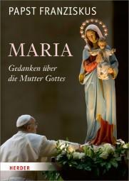 Maria - Gedanken über die Mutter Gottes
