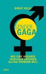 GenderGaga - Wie eine absurde Ideologie unseren Alltag erobern will.