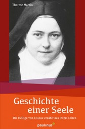 Geschichte einer Seele - Die Heilige von Lisieux erzählt aus ihrem Leben