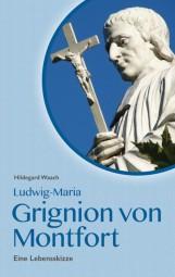 Ludwig Maria Grignion de Montfort - Eine Lebensskizze