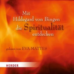 Hörbuch - Mit Hildegard von Bingen die Spiritualität entdecken