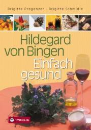 Hildegard von Bingen - Einfach gesund
