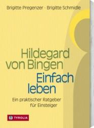 Hildegard von Bingen - Einfach leben
