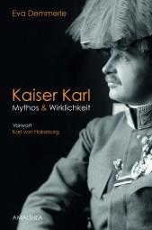 Kaiser Karl - Mythos & Wirklichkeit