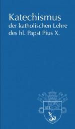 Katechismus der katholischen Lehre des hl. Papst Pius X.