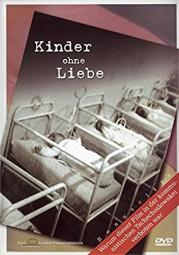 DVD - Kinder ohne Liebe - Kinderkrippen in der Kritik