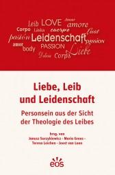 Liebe, Leib und Leidenschaft - Personsein aus der Sicht der Theologie des Leibes