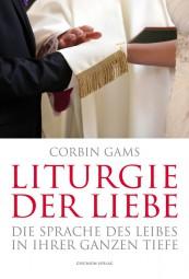 Liturgie der Liebe: Die Sprache des Leibes in ihrer ganzen Tiefe