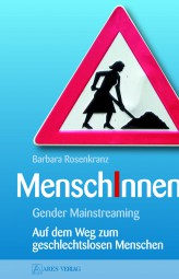MenschInnen - Gender Mainstreaming - Auf dem Weg zum geschlechtslosen Menschen