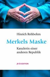 Merkels Maske - Kanzlerin einer anderen Republik