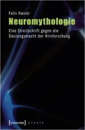 Neuromythologie - Eine Streitschrift gegen die Deutungsmacht der Hirnforschung
