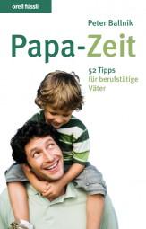 Papa-Zeit - 52 Tipps für berufstätige Väter