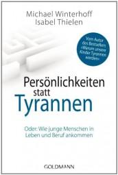 Persönlichkeiten statt Tyrannen: Oder: Wie junge Menschen in Leben und Beruf ankommen