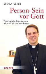 Person-Sein vor Gott - Theologische Erkundungen mit dem Bischof von Passau