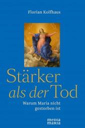 Stärker als der Tod - Warum Maria nicht gestorben ist