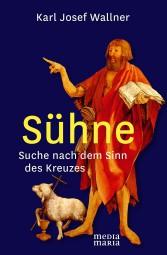 Sühne - Suche nach dem Sinn des Kreuzes