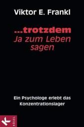 ...trotzdem Ja zum Leben - Ein Psychologe erlebt das Konzentrationslager