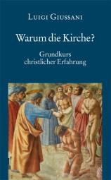 Warum die Kirche? Grundkurs christlicher Erfahrung
