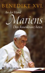 An der Hand Mariens - Den Rosenkranz beten