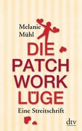 Die Patchwork-Lüge: Eine Streitschrift