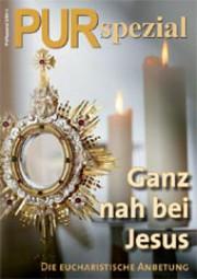 Ganz nah bei Jesus - Die eucharistische Anbetung
