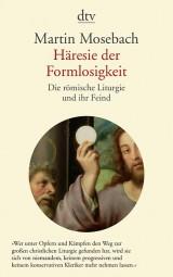 Häresie der Formlosigkeit - Die römische Liturgie und ihr Feind