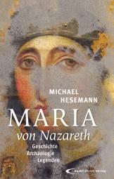 Maria von Nazareth | Geschichte - Archäologie - Legenden