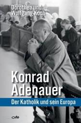Konrad Adenauer - Der Katholik und sein Europa