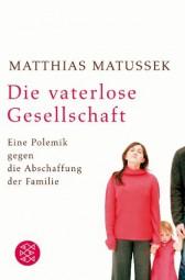 Die vaterlose Gesellschaft: Eine Polemik gegen die Abschaffung der Familie