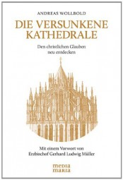 Die versunkene Kathedrale - Den christlichen Glauben neu entdecken