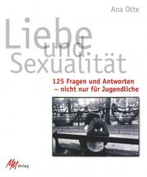 Liebe und Sexualität - 125 Fragen und Antworten nicht nur für Jugendliche