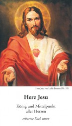 Herz Jesu - König und Mittelpunkt aller Herzen