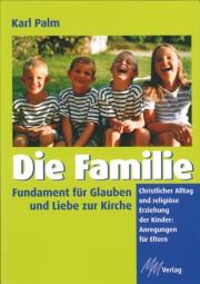 Die Familie - Fundament für Glauben und Liebe zur Kirche